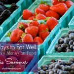 10 Ways to Eat Well and Save Money on Food this Summer