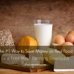 The #1 Way to Save Money on Real Food {+ a Free Meal Planning Download}