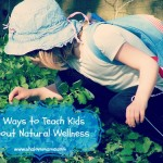 5 Simple Ways to Teach Kids About Natural Wellness