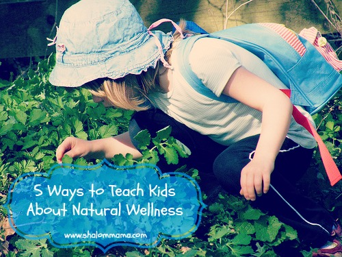 5 Ways to Teach Kids About Natural Wellness