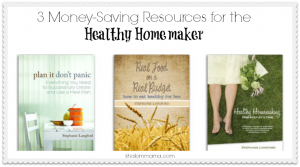 3 Money-Saving Resources for the Healthy Homemaker