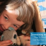 Downsizing with Kids: How To Simplify and Get Your Kids Onboard