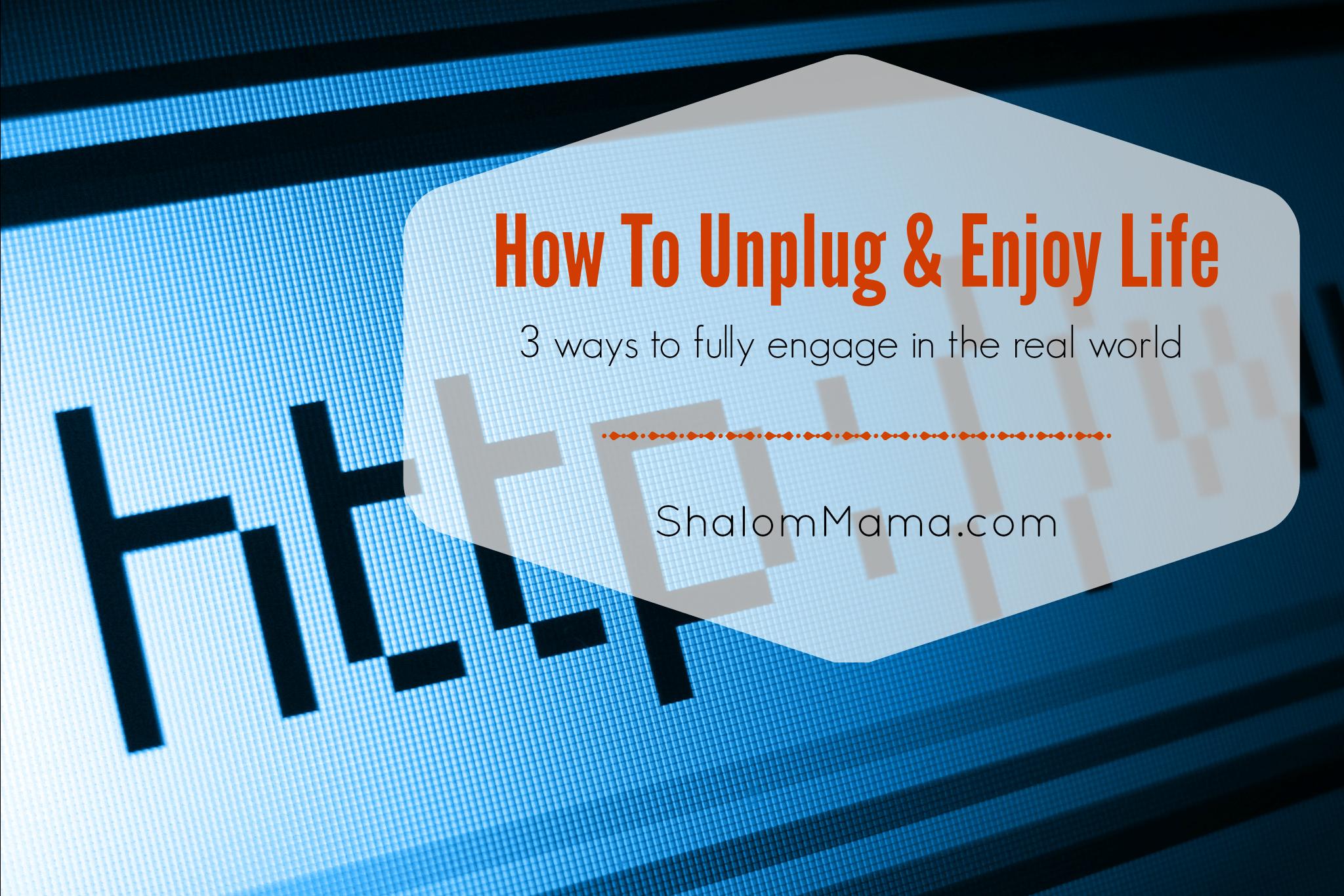 How To Unplug & Enjoy Life