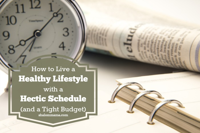How to Live a Healthy Lifestyle with a Hectic Schedule (and a Tight Budget)