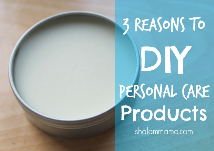 3 Reasons to DIY Personal Care Products