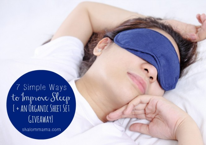 7 Simple Ways to Improve Sleep {+ an Organic Sheet Set Giveaway}. Enter at shalommama.com.