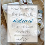 How to Make the Switch to Natural Personal Care Products