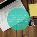 What running a business taught me about natural living