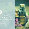 4 ways to use essential oils for a healthier home.