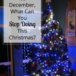 It's December, What Can You Stop Doing This Christmas?