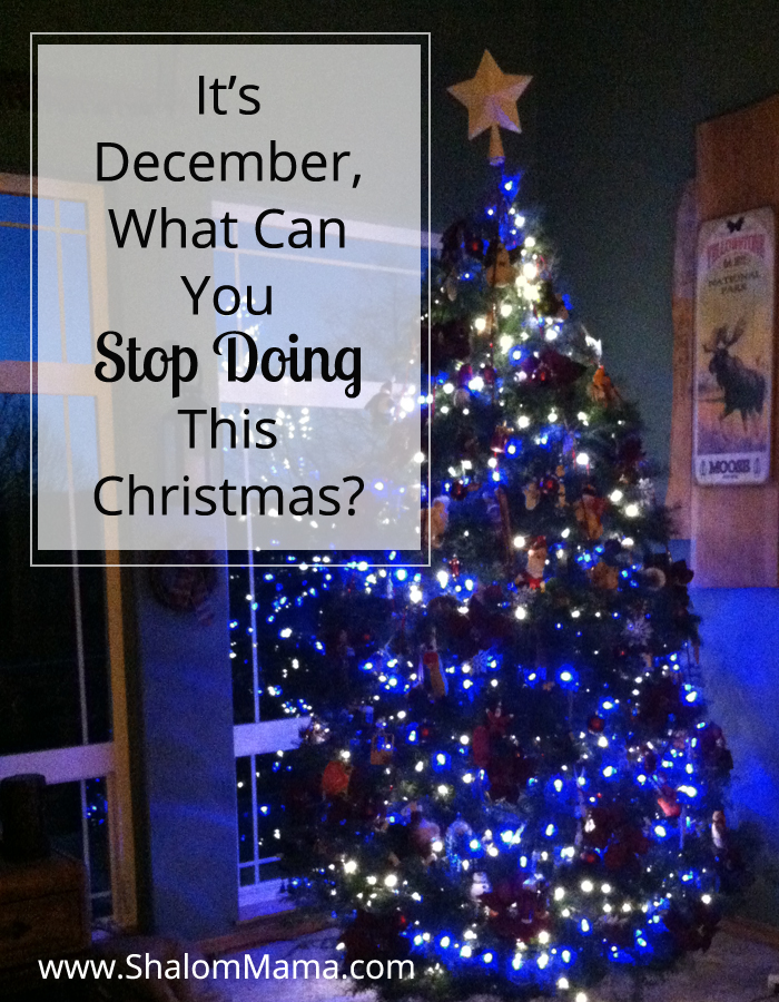 It's December, What Can You Stop Doing This Christmas? | ShalomMama.com