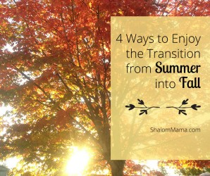 4 Ways to Enjoy the Transition From Summer Into Fall | ShalomMama.com