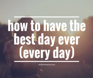 How to have the best day ever (every day)