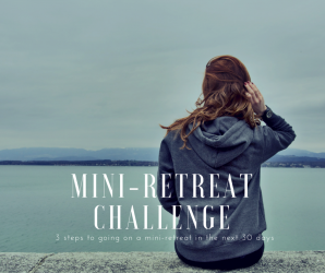 A Mini-Retreat Challenge: 3 steps to going on a mini-retreat in the next 30-days